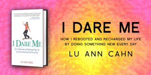 Lu Ann Cahn's Book I Dare Me inspired me to DARE myself!