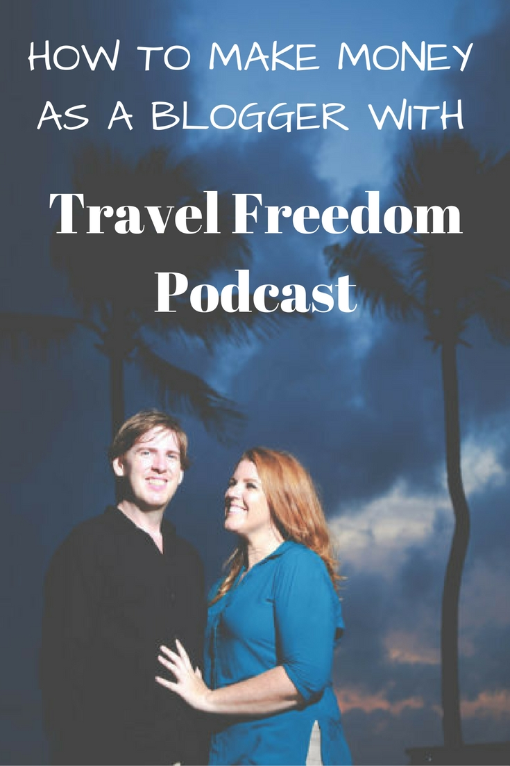 Travel Freedom Podcast and how to make money as a travel blogger!