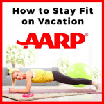 AARP Stay Fit While Traveling by Lisa Niver
